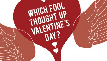Which Fool Thought Up Valentine's Day?